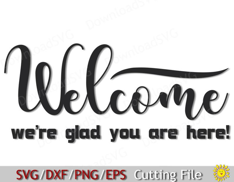 SVG PNG cutting file Welcome we're glad you are here template Vector Decal  Cricut Silhouette Vinyl Cards Scrapbooking Decoration 5025SH.