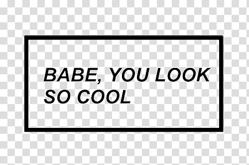 Watchers, babe, you look so cool typed text transparent.