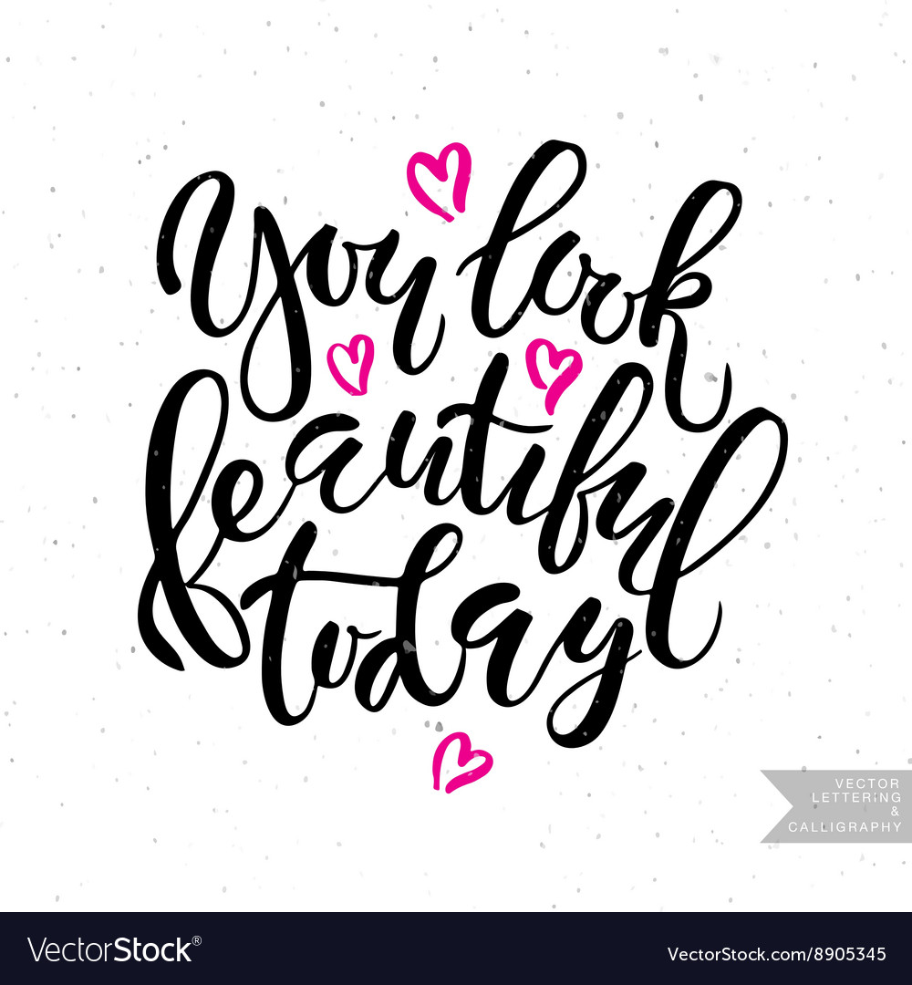 Inspirational quote You look beautiful today.