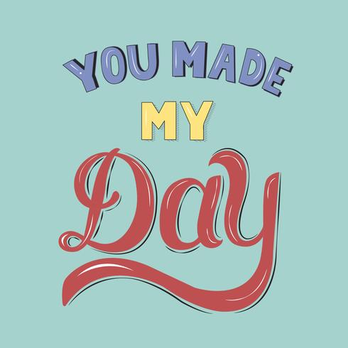 You made my day typography design illustration.