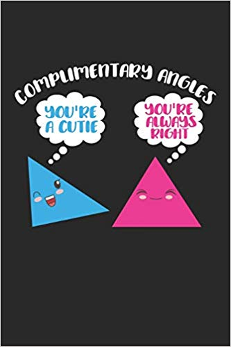 Complimentary Angles You\'re a Cutie You\'re always right.