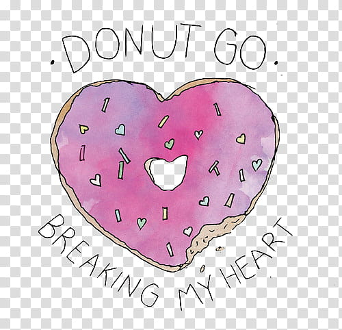 S, pink heart donut with donut go breaking my heart text art.