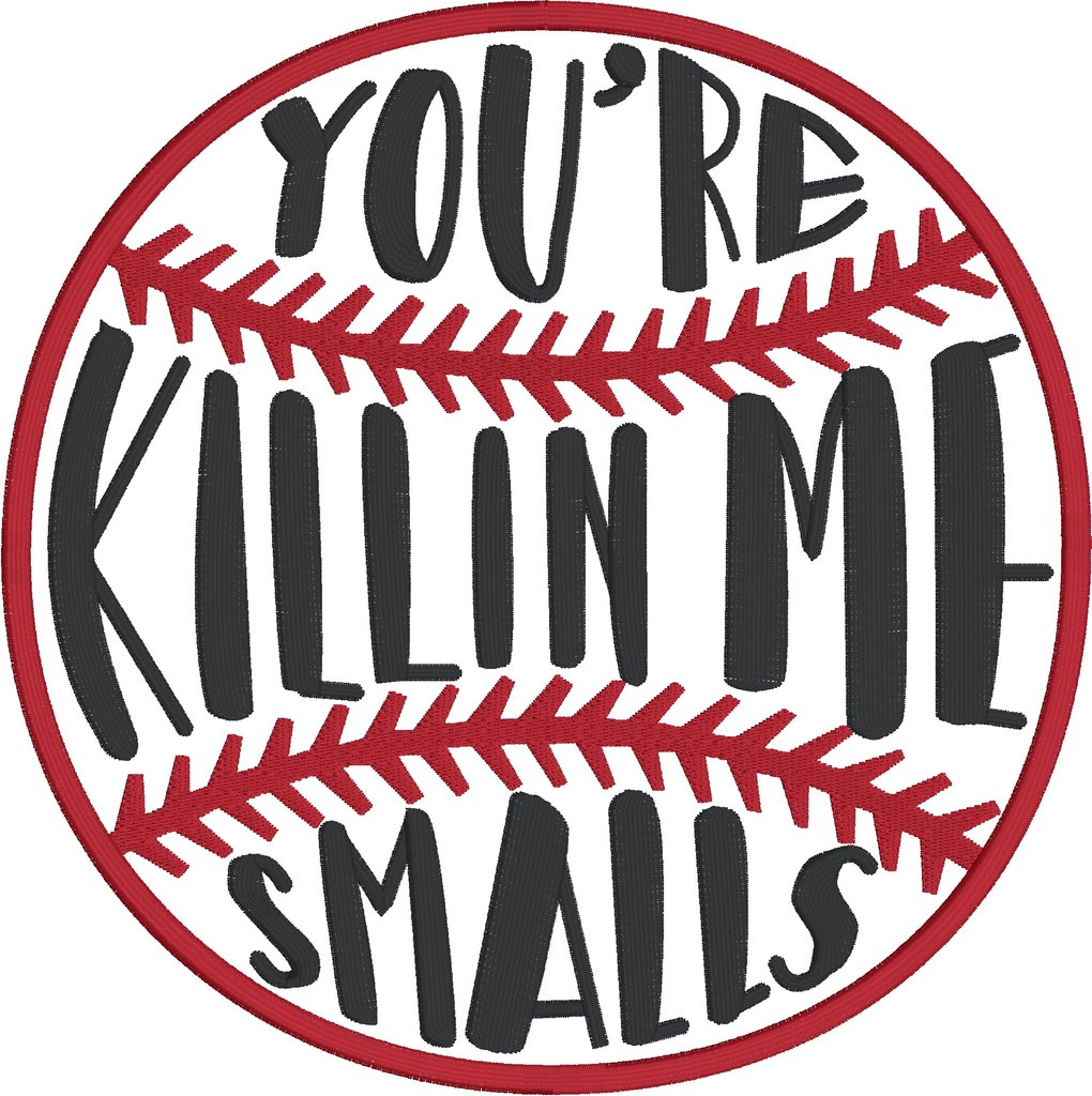 You\'re killing me smalls 8x12 machine embroidery design.