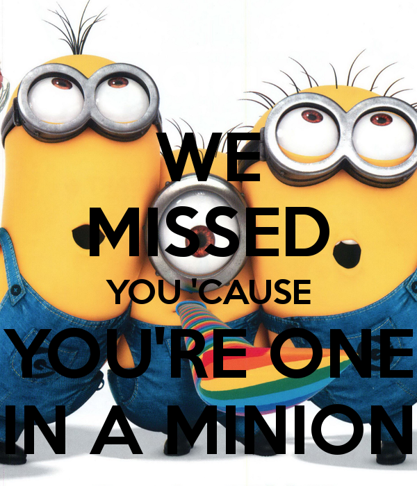 WE MISSED YOU \'CAUSE YOU\'RE ONE IN A MINION Poster.
