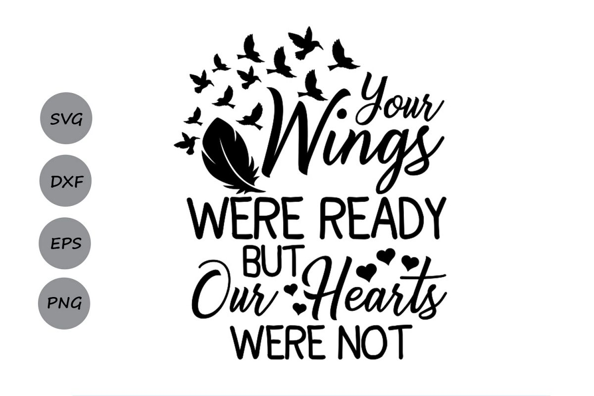 Your Wings Were Ready But My Heart Was Not svg, Heaven Svg..