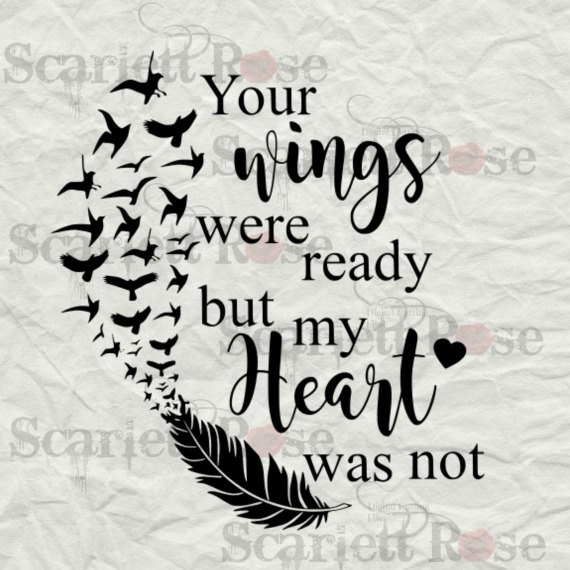 Your Wings Were Ready But My Heart Was Not SVG cut file.