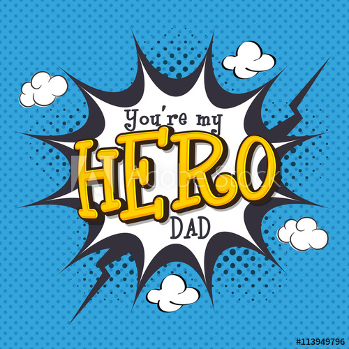 You\'re My Hero Dad for Father\'s Day celebration..