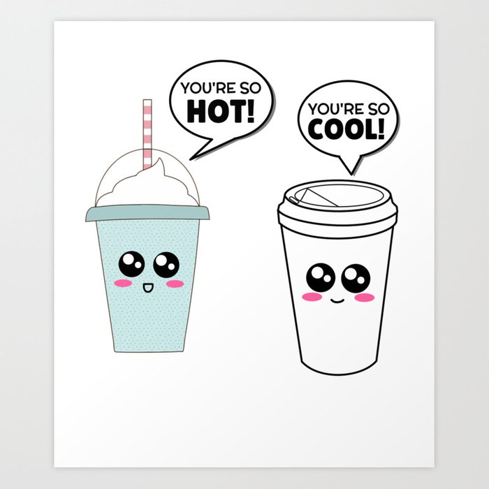 You\'re So Hot You\'re So Cool Funny Coffee Pun Art Print by dogboo.