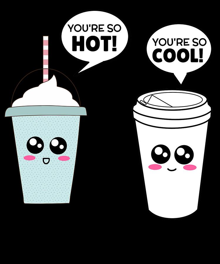Youre So Hot Youre So Cool Funny Coffee Pun.