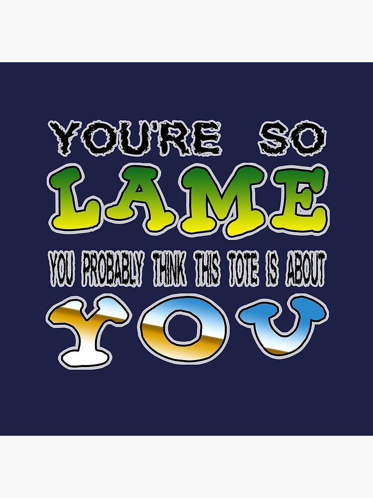 You\'re So Lame.