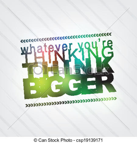 Vectors Illustration of Whatever you're thinking, think bigger.