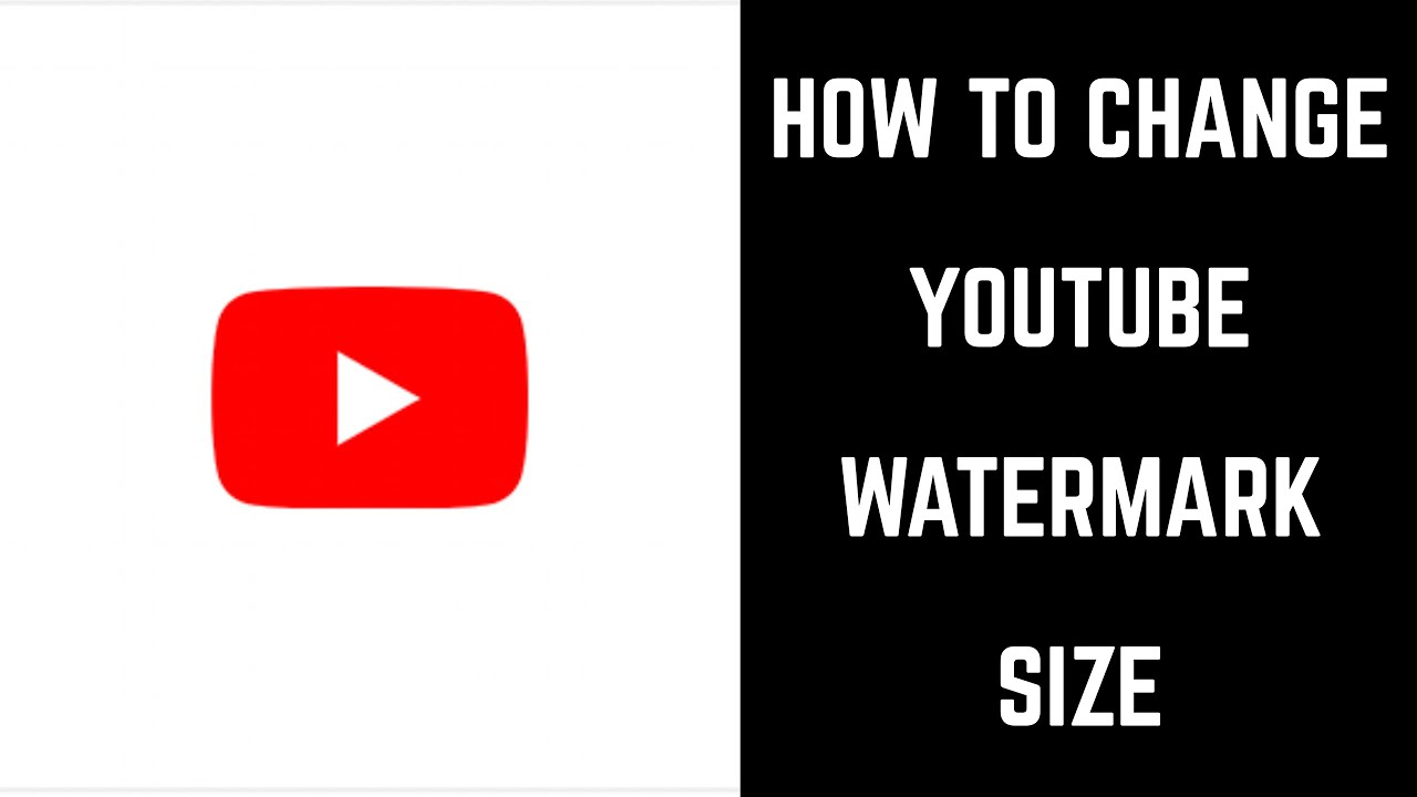 How to Change YouTube Watermark Size.