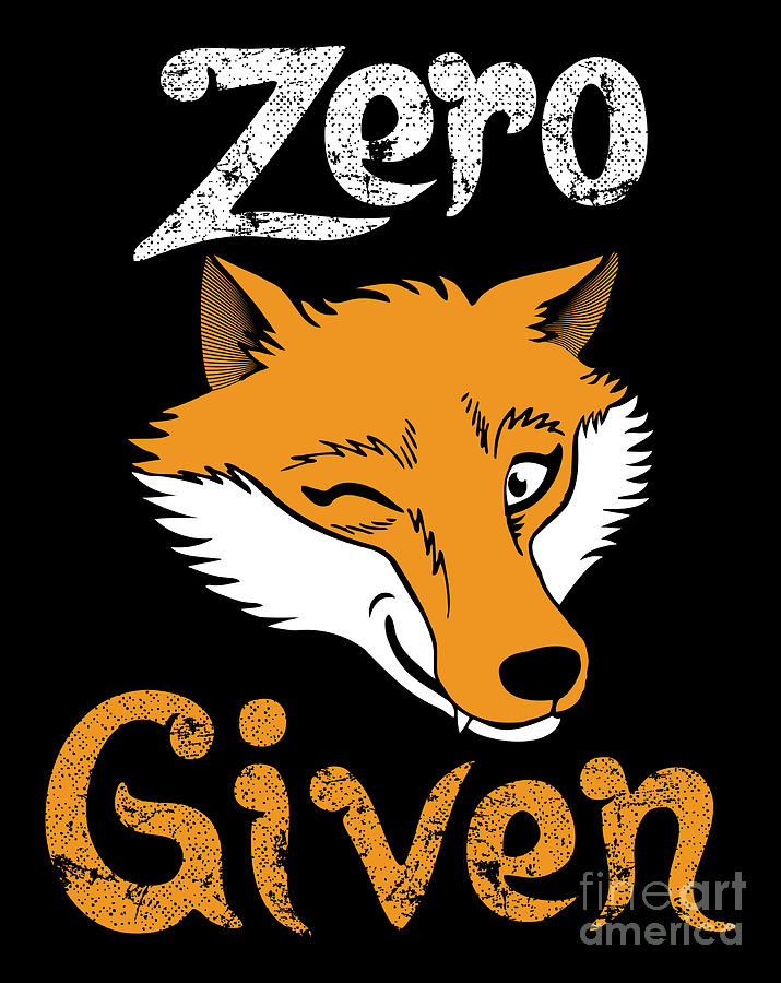 Zero Fox Given Wordplay Pun Apathy Indifference.