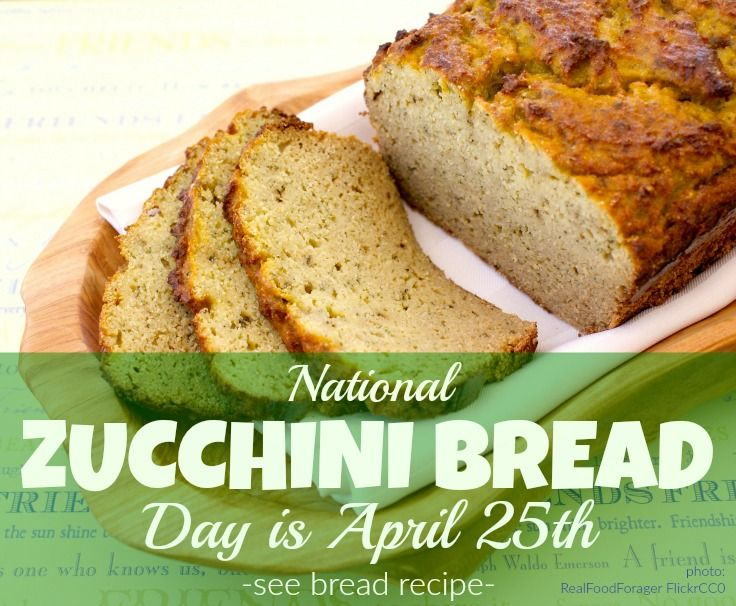 National Zucchini Bread Day.